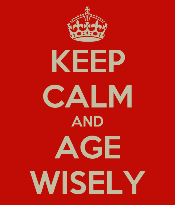 KEEP CALM AND AGE WISELY
