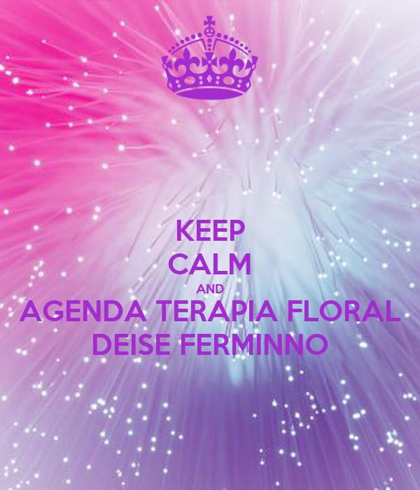 KEEP CALM AND AGENDA TERAPIA FLORAL DEISE FERMINNO