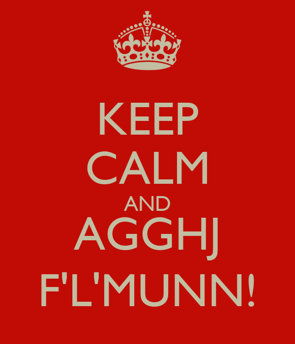 KEEP CALM AND AGGHJ F'L'MUNN!