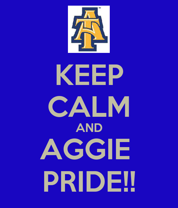 KEEP CALM AND AGGIE  PRIDE!!