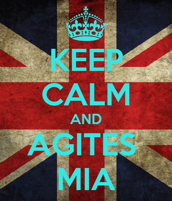 KEEP CALM AND AGITES  MIA