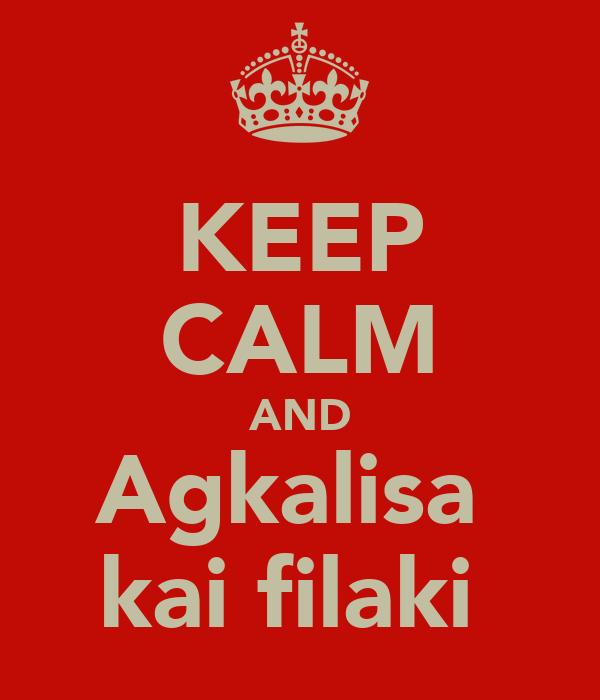 KEEP CALM AND Agkalisa  kai filaki