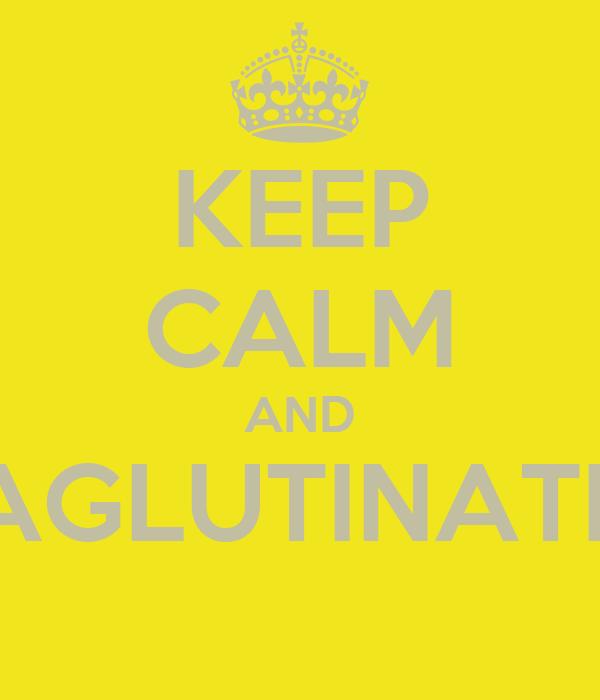 KEEP CALM AND AGLUTINATE