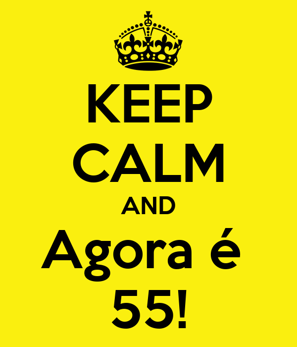 KEEP CALM AND Agora é  55!