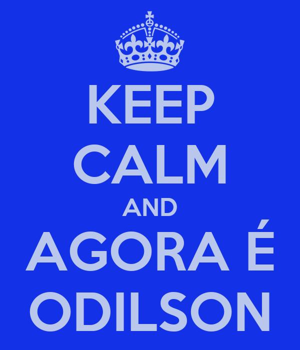 KEEP CALM AND AGORA É ODILSON
