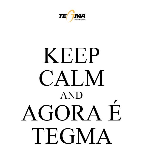KEEP CALM AND AGORA É TEGMA