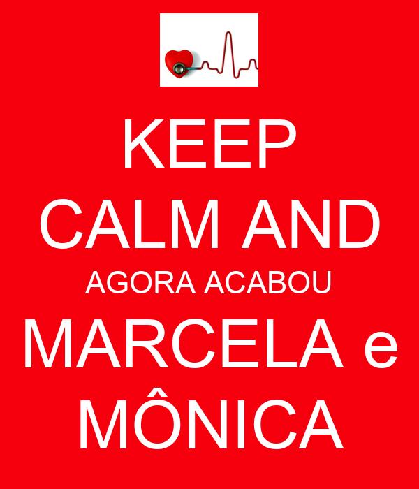 KEEP CALM AND AGORA ACABOU MARCELA e MÔNICA