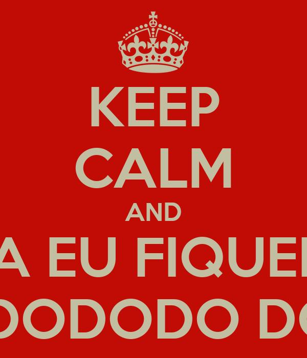 KEEP CALM AND AGORA EU FIQUEI DOCE DODODODO DOCE