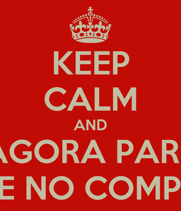 KEEP CALM AND AGORA PARE PEGUE NO COMPASSO