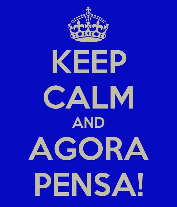 KEEP CALM AND AGORA PENSA!