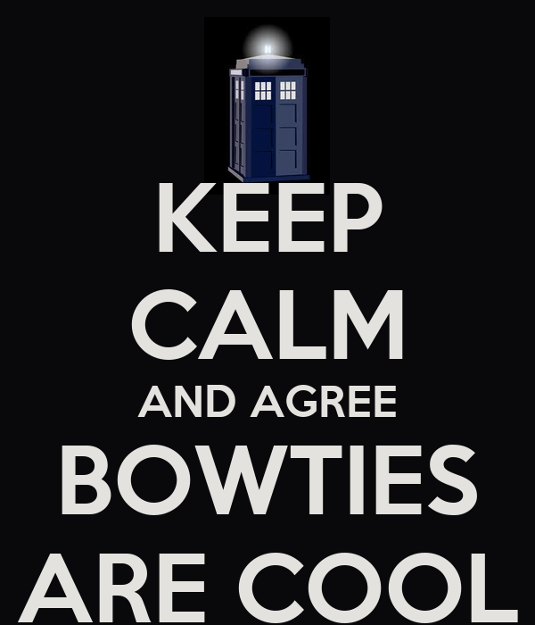 KEEP CALM AND AGREE BOWTIES ARE COOL