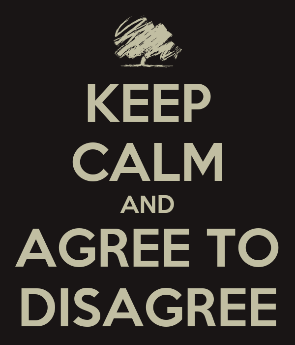 KEEP CALM AND AGREE TO DISAGREE