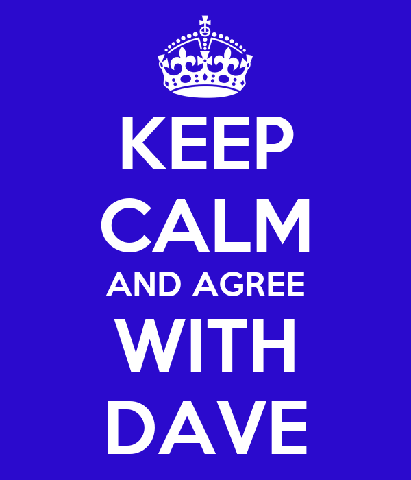 KEEP CALM AND AGREE WITH DAVE