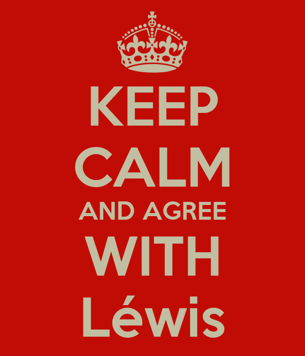 KEEP CALM AND AGREE WITH Léwis