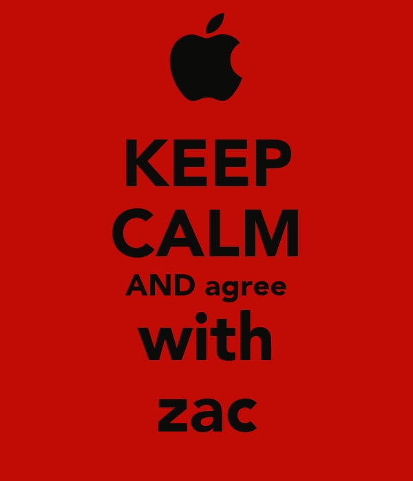 KEEP CALM AND agree with zac