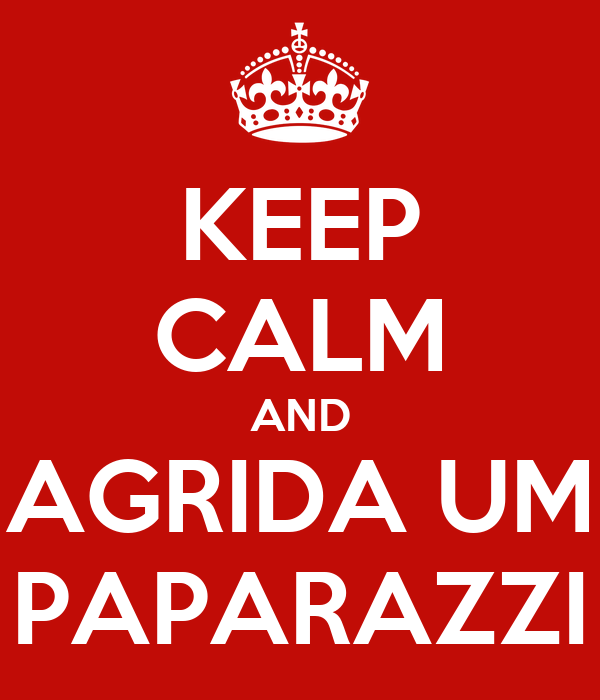 KEEP CALM AND AGRIDA UM PAPARAZZI