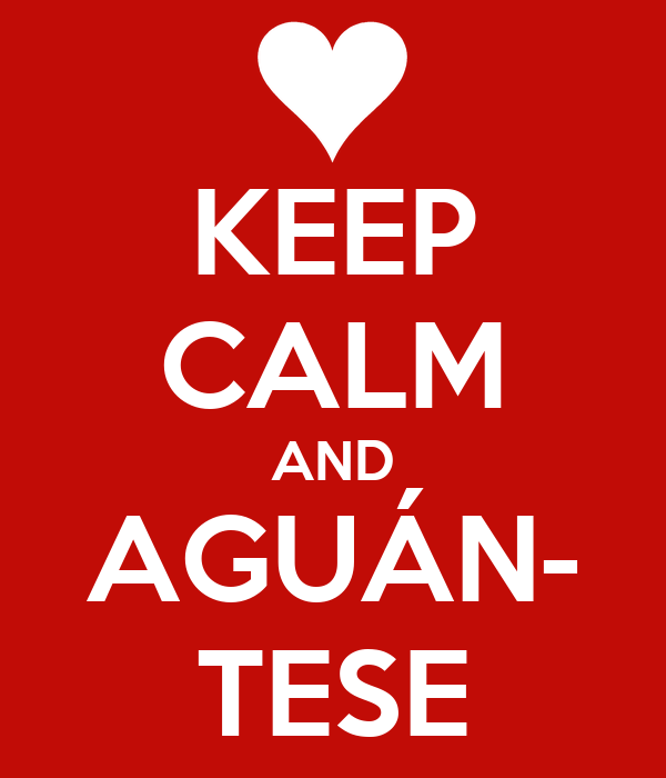 KEEP CALM AND AGUÁN- TESE