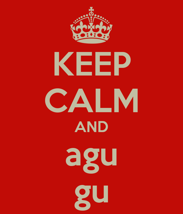 KEEP CALM AND agu gu