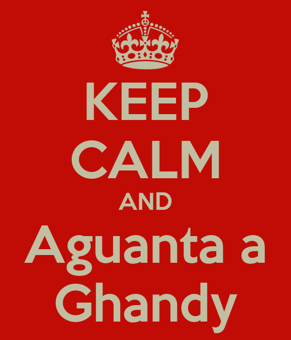 KEEP CALM AND Aguanta a Ghandy
