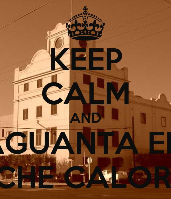 KEEP CALM AND AGUANTA EL  PINCHE CALORON.