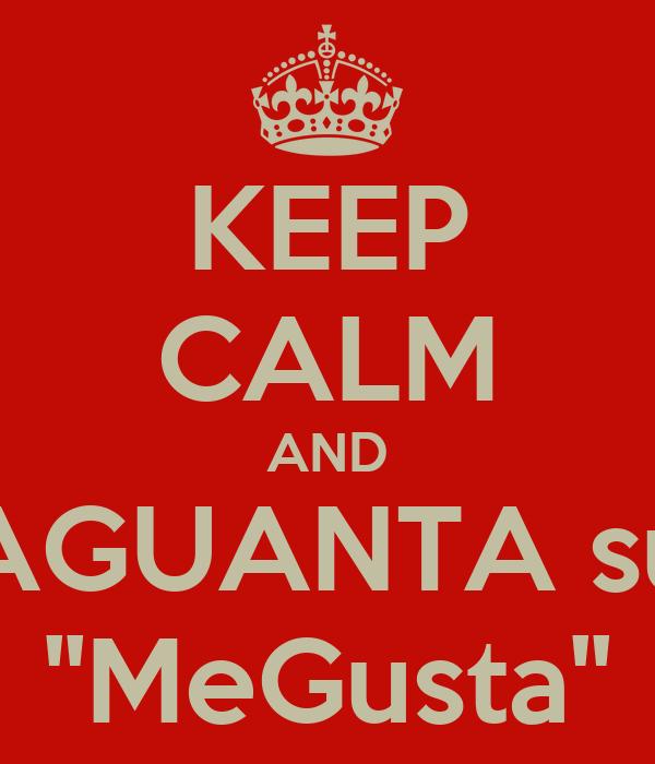KEEP CALM AND AGUANTA su ''MeGusta''