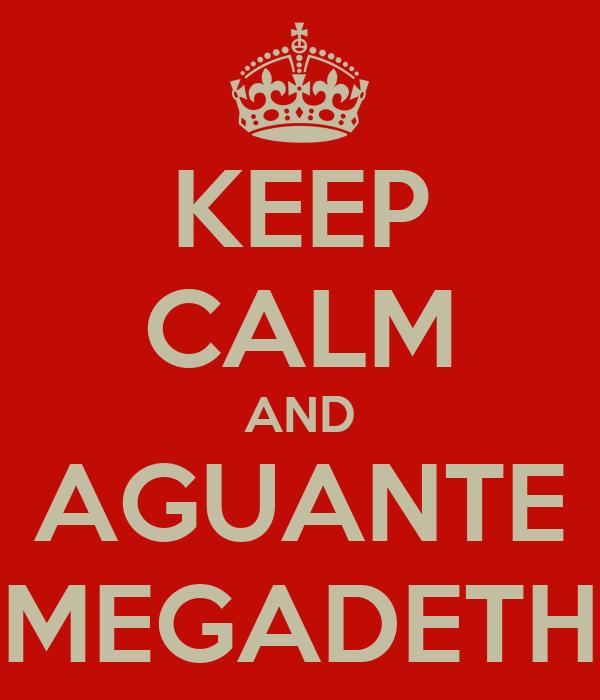 KEEP CALM AND AGUANTE MEGADETH