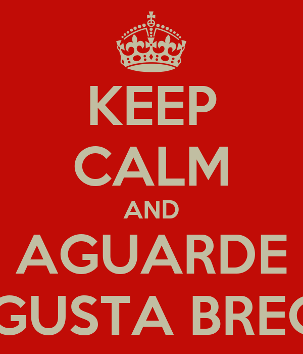 KEEP CALM AND AGUARDE ME GUSTA BRECHÓ