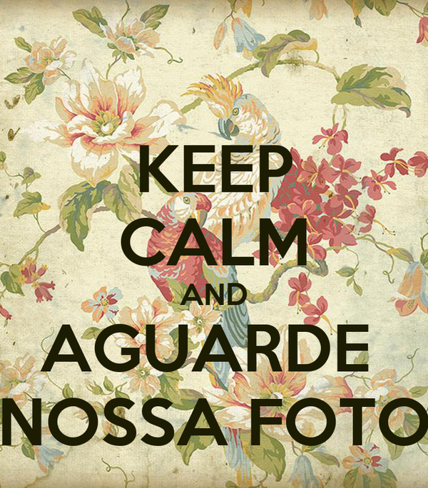 Keep calm and aguarde nossa foto poster anna keep calm for Immagini keep calm