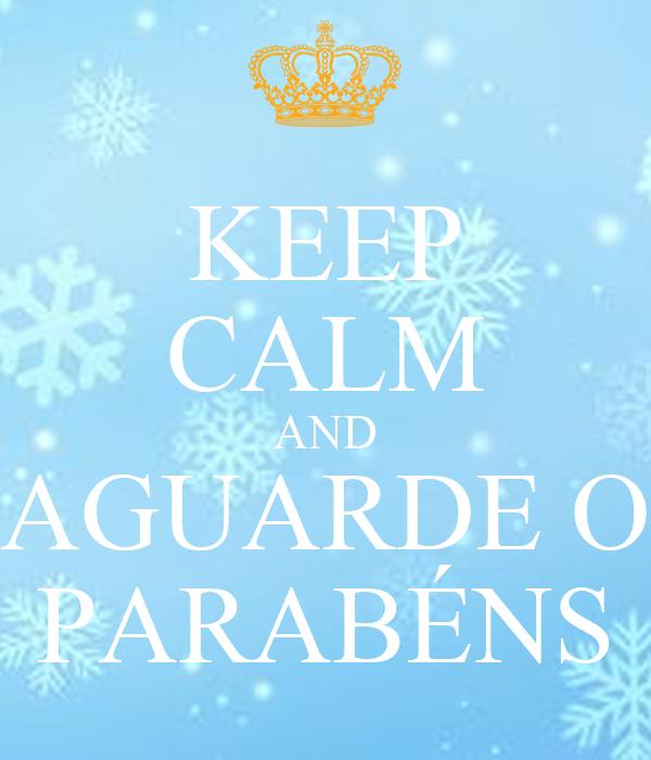 KEEP CALM AND AGUARDE O PARABÉNS