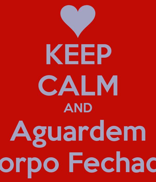 KEEP CALM AND Aguardem Corpo Fechado
