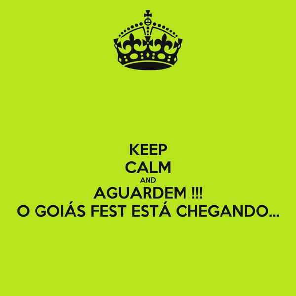 KEEP CALM AND AGUARDEM !!! O GOIÁS FEST ESTÁ CHEGANDO...