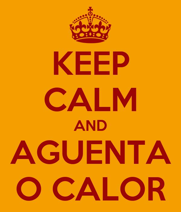 KEEP CALM AND AGUENTA O CALOR