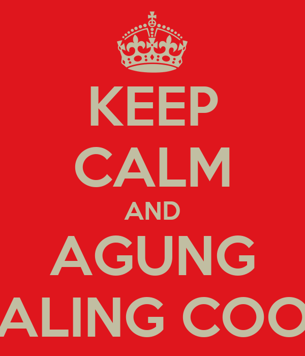 KEEP CALM AND AGUNG PALING COOL