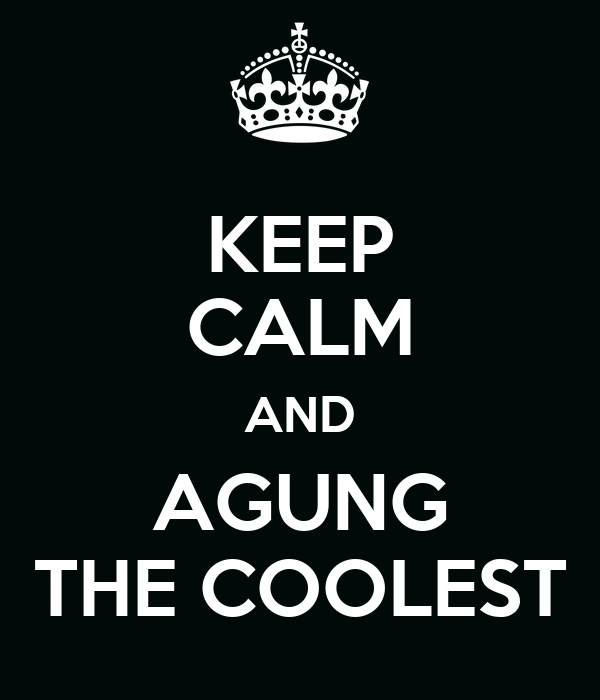KEEP CALM AND AGUNG THE COOLEST