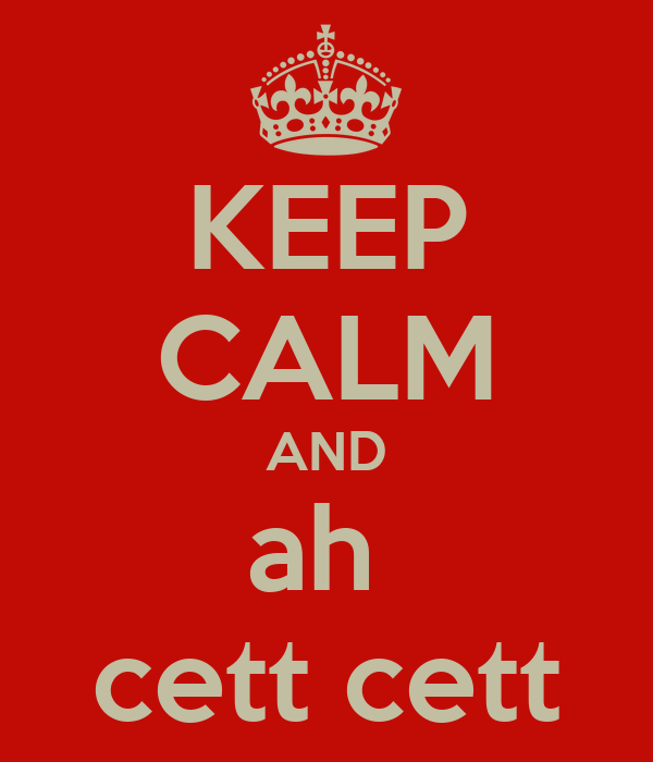 KEEP CALM AND ah  cett cett