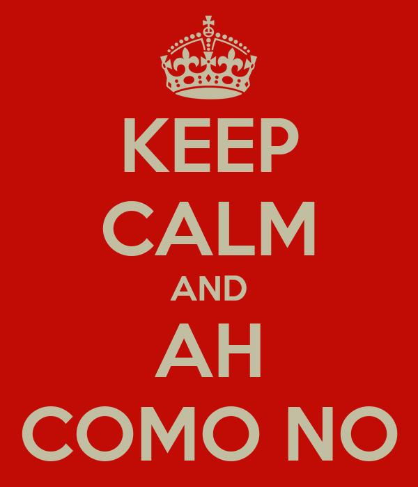 KEEP CALM AND AH COMO NO