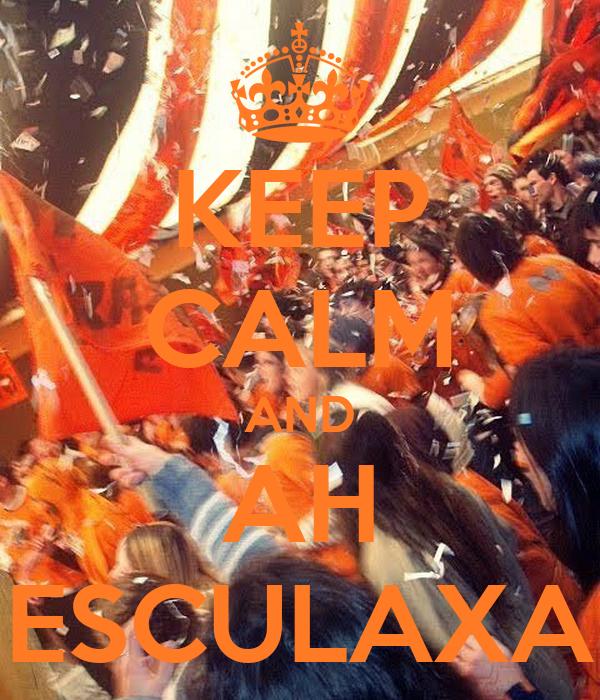 KEEP CALM AND AH ESCULAXA