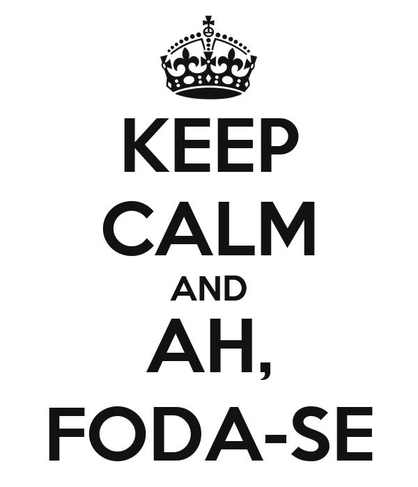 KEEP CALM AND AH, FODA-SE