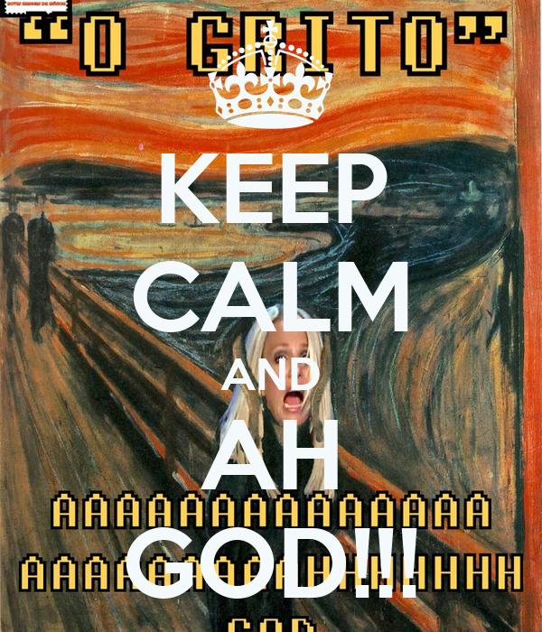 KEEP CALM AND AH GOD!!!