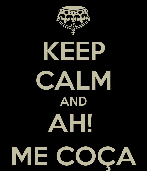 KEEP CALM AND AH!  ME COÇA
