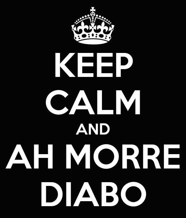 KEEP CALM AND AH MORRE DIABO