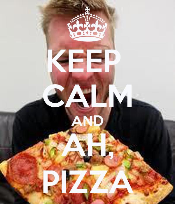 KEEP  CALM AND AH, PIZZA