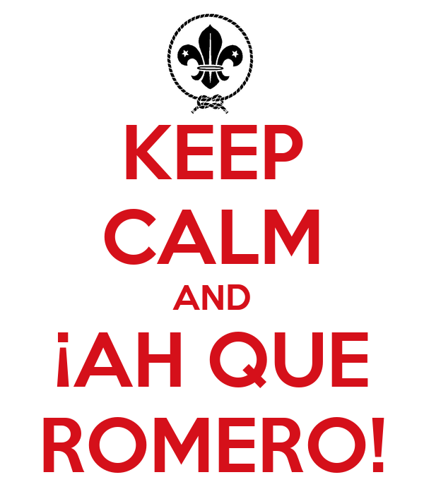 KEEP CALM AND ¡AH QUE ROMERO!