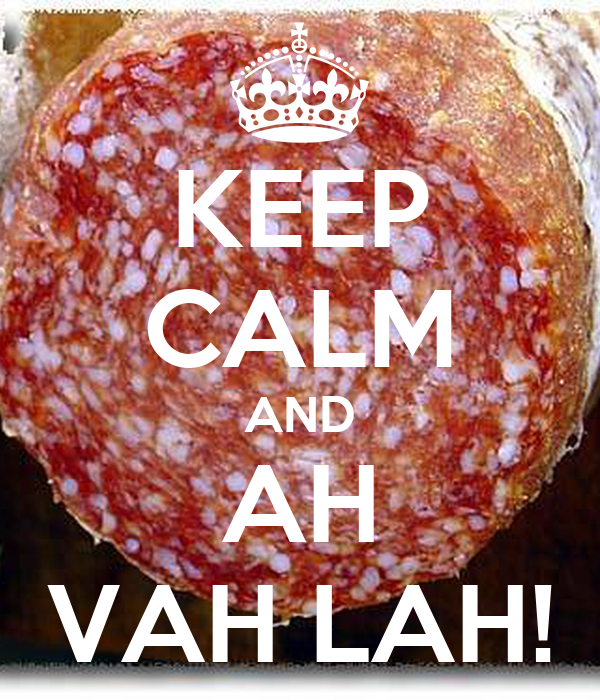 KEEP CALM AND AH VAH LAH!