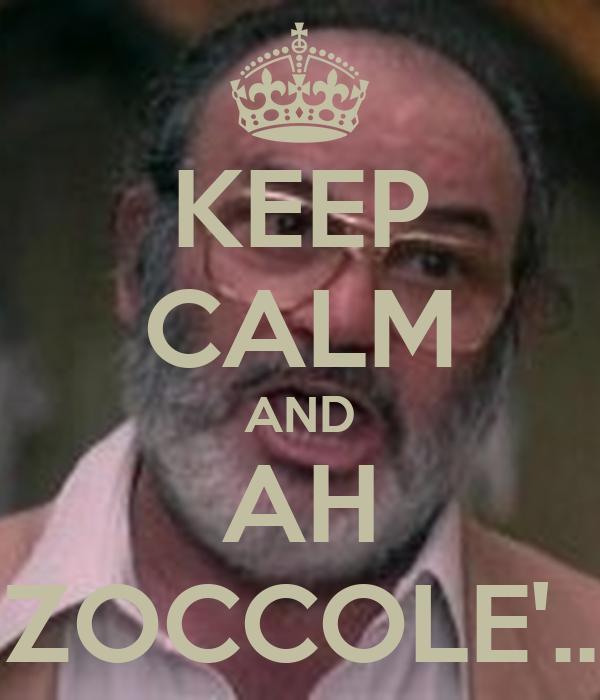 KEEP CALM AND AH ZOCCOLE'..
