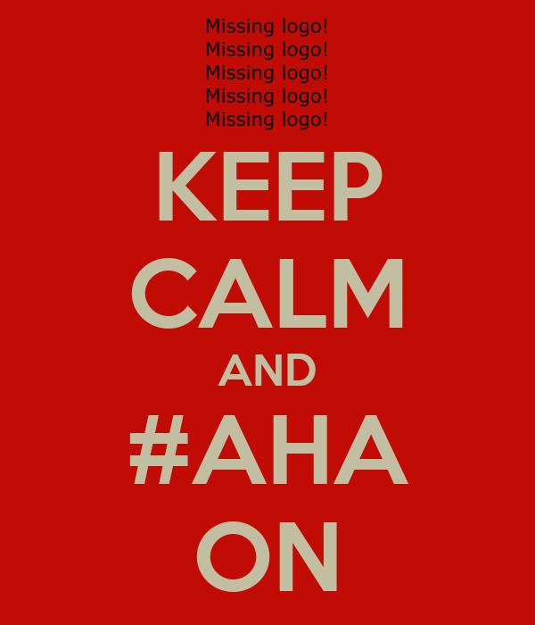 KEEP CALM AND #AHA ON