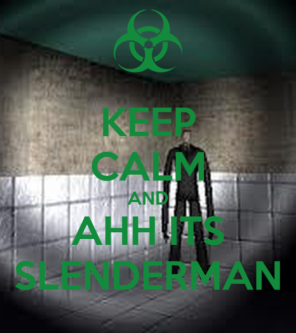 KEEP CALM AND AHH ITS SLENDERMAN