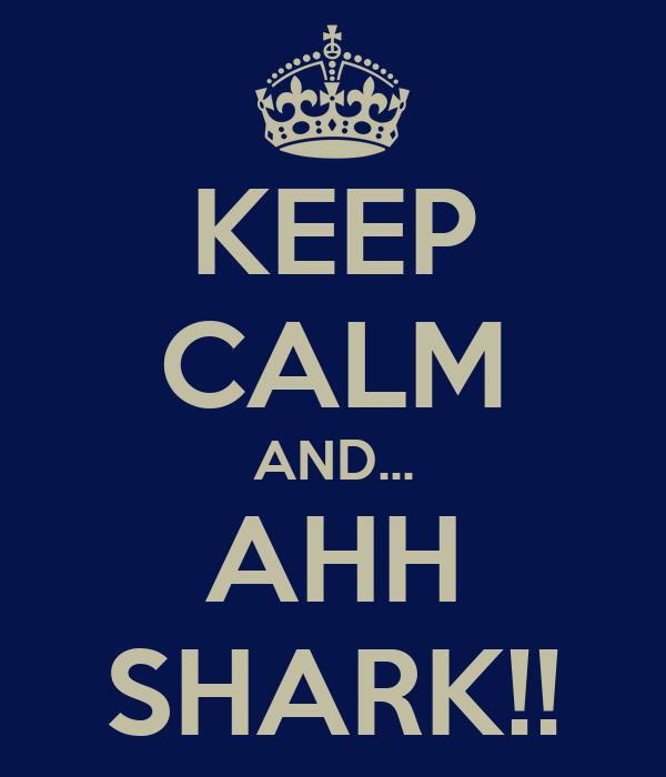 KEEP CALM AND... AHH SHARK!!