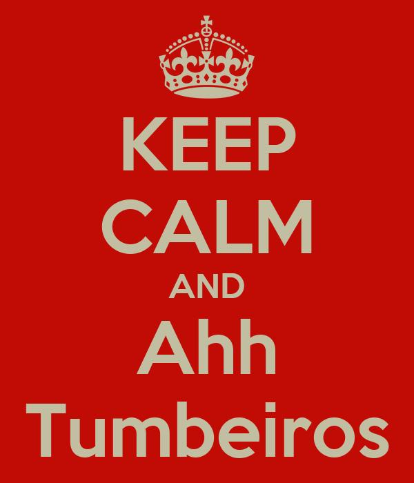KEEP CALM AND Ahh Tumbeiros