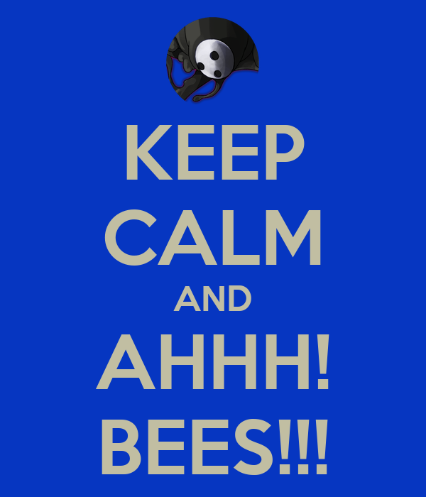 KEEP CALM AND AHHH! BEES!!!